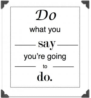 Motivating message : Do what you say you're going to do.