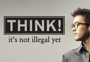 Wall Decal - Think - it's not illegal yet