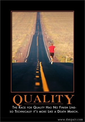Quality - The race for quality has no finish line so technically it's ...