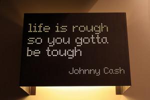 Life Is Rough So You Gotta Be Tough.