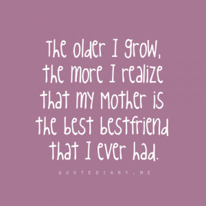 ... That My Mother Is The Best Freind That I Ever Hdd - Mother Quote