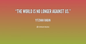 quote-Yitzhak-Rabin-the-world-is-no-longer-against-us-29595.png