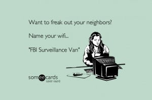 Want to freak out your neighbours? Name your wifi... FBI Surveillance ...