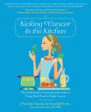 Kicking Cancer in the Kitchen: The Girlfriend's Cookbook and Guide ...