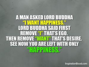 man asked lord buddha i want happiness lord buddha said first remove ...