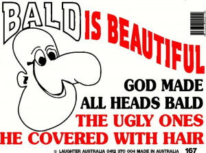 Home » Fun Signs » Fun Sign 167 - Bald is beautiful