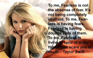 Taylor Swift quotes: To me, Fearless is not the absense of fear
