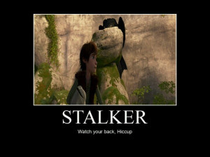 Toothless, the Ultimate Stalker!