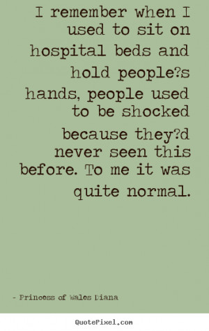 remember when I used to sit on hospital beds and hold people?s hands ...