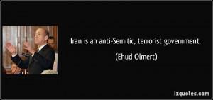 Iran is an anti-Semitic, terrorist government. - Ehud Olmert
