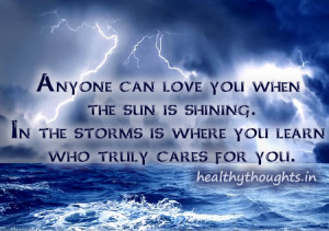 ... the storm that you know who really cares for you-thought for the day