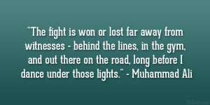 "... the road, long before I dance under those lights."" – Muhammad Ali"