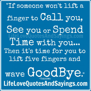 If someone won't lift a finger to Call you, See you or Spend Time ...