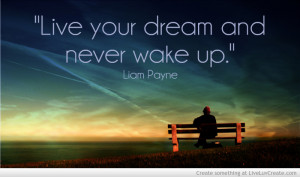 Live your dream and never wake up