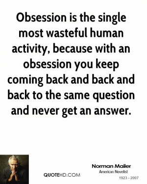 Obsession is the single most wasteful human activity, because with an ...