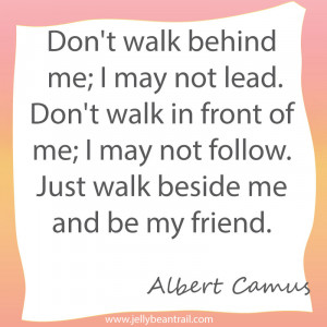 Walk beside me and be my friend | Quote
