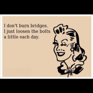 Burning Bridges #quote #funny #meme #memephoto (Taken with Instagram )
