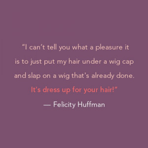 For Felicity Huffman, wigs are like playing