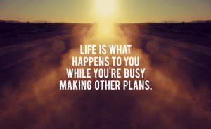 Quotes-About-Life-Life-is-what-happens-to-you-while-you-re-busy-making ...
