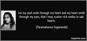 Let my soul smile through my heart and my heart smile through my eyes ...