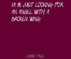 just looking for an angel with a broken wing. Quote By Jimmy Page