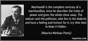 Machiavelli is the complete contrary of a machiavellian, since he ...