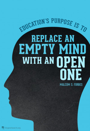 Education's purpose is to replace an empty mind with an open one