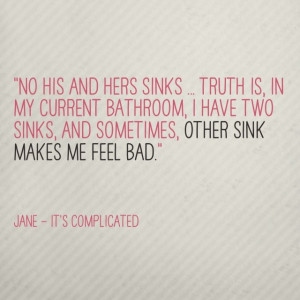 Quote from It's Complicated. Love this!