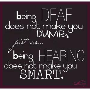 Deaf does NOT mean dumb; check your stereotypes and prejudices. #DEAF ...