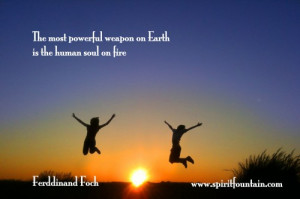 ... Weapon On Earth In The Human Soul On Fire - Inspirational Quote