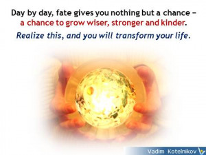 Fate quotes: Day by day, fate gives you nothing but a chance − a ...