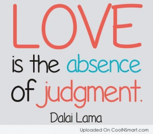 Judgement Quote: Love is the absence of judgment. –...