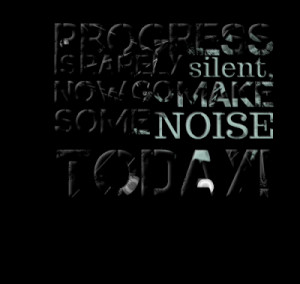 Make Some Noise Now Quotes and Phrases