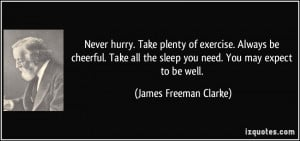 ... the sleep you need. You may expect to be well. - James Freeman Clarke