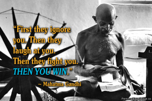 """Inspirational Quote: """"First they ignore you. Then they laugh at you ..."""