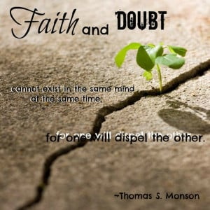 Faith and doubt cannot exist in the same mind at the same time, for ...