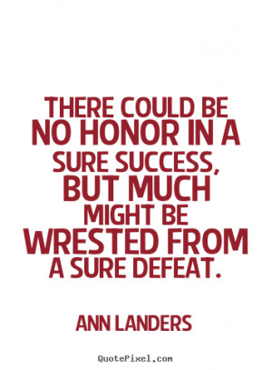 Quote about success - There could be no honor in a sure success, but ...