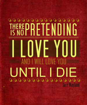 Quote by Jace Wayland of Cassandra Clare's The Mortal Instruments ...