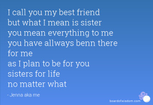 call you my best friend but what I mean is sister you mean ...