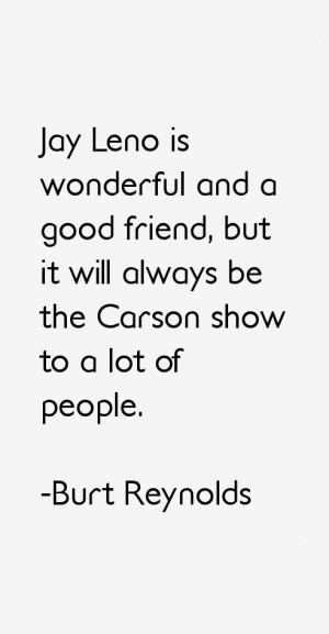 Jay Leno is wonderful and a good friend, but it will always be the ...