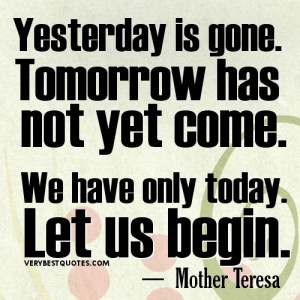 Future Quotes - Yesterday is gone. Tomorrow has not yet come. We have ...