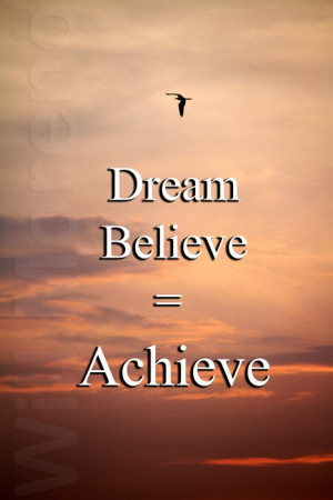 Dream + Believe = Achieve | Motivational Quotes and Images | Scoop.it