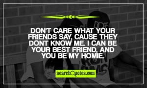 your friends say, cause they dont know me. I can be your best friend ...