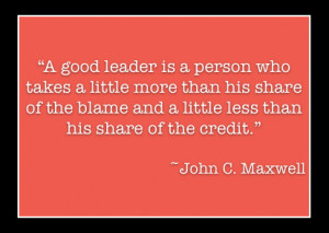 Leader Is a Person Who Takes a Little More Than His Share of The Blame ...
