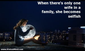 ... wife in a family, she becomes selfish - Funny Quotes - StatusMind.com