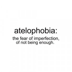 Not feeling good enough. Now I know its a phobia. I'm never enough for ...