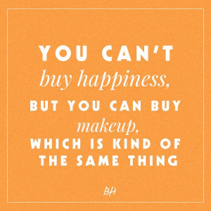 ... you can buy makeup, which is kind of the same thing -- beauty quotes