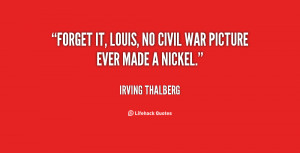 quote-Irving-Thalberg-forget-it-louis-no-civil-war-picture-33773.png