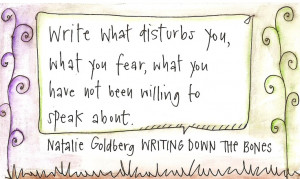 Natalie Goldberg quote about what to write about.