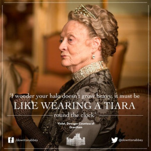 ... quotes from this season dowager countess of grantham has the best one
